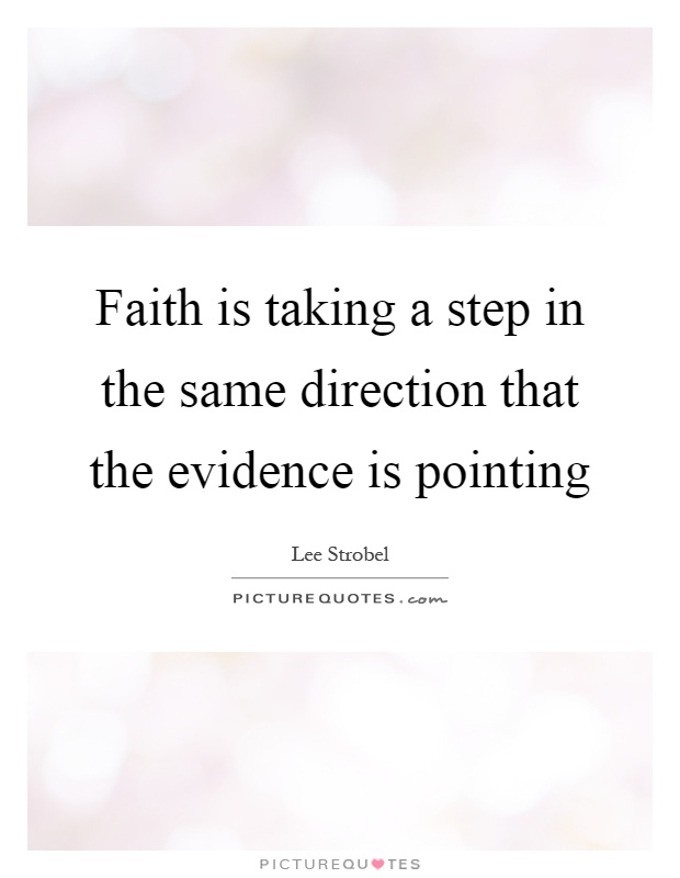 Faith is taking a step in the same direction that the evidence is pointing Picture Quote #1