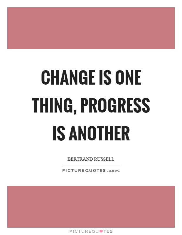 Change is one thing, progress is another Picture Quote #1
