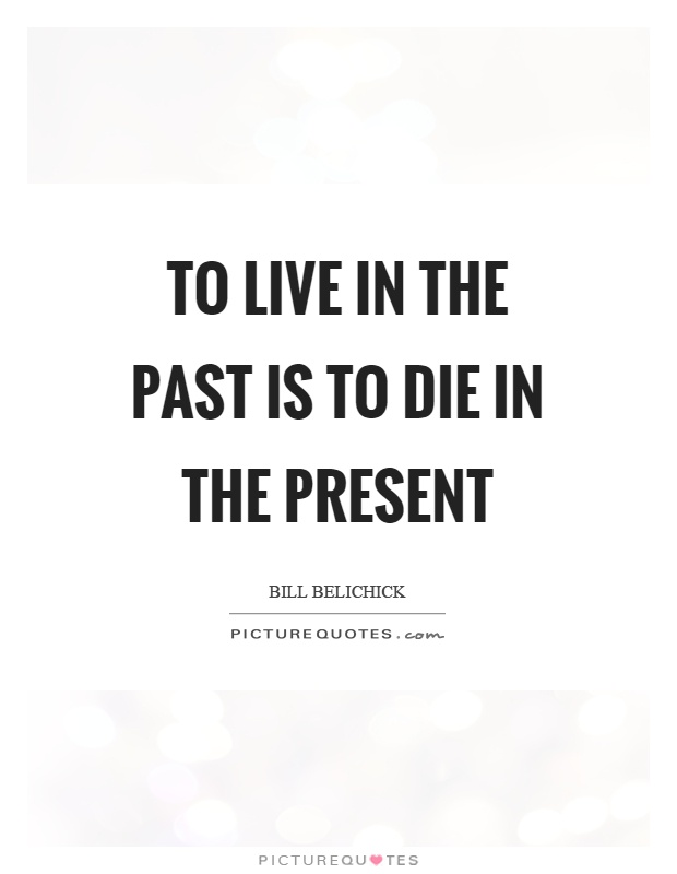 To live in the past is to die in the present Picture Quote #1