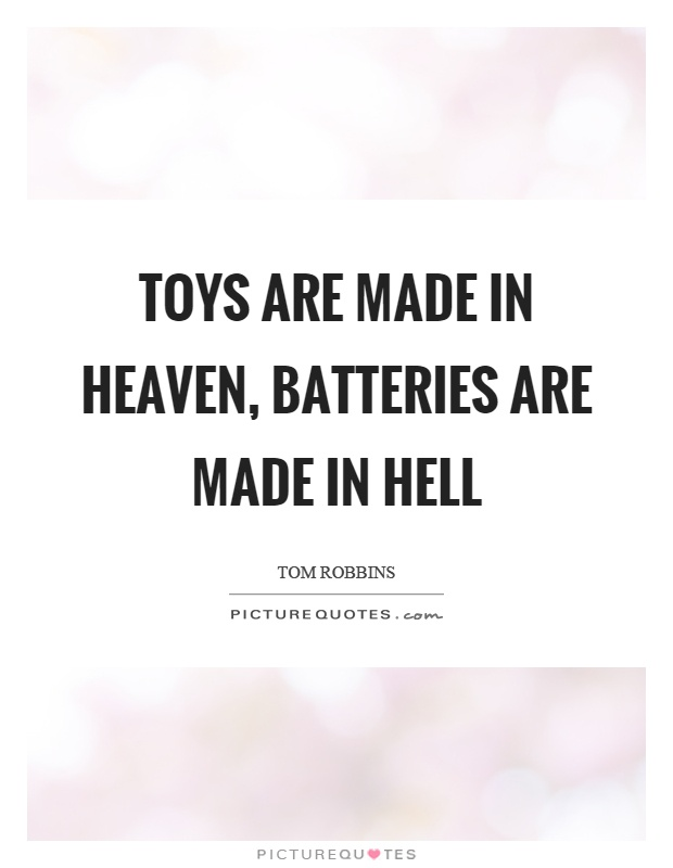 Toys are made in heaven, batteries are made in hell Picture Quote #1