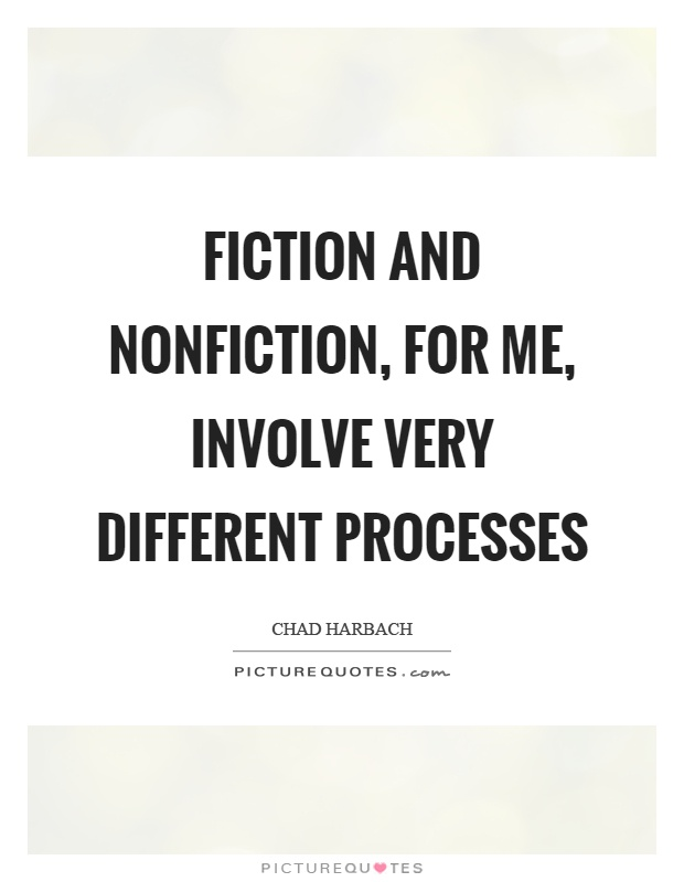 Fiction and nonfiction, for me, involve very different processes Picture Quote #1