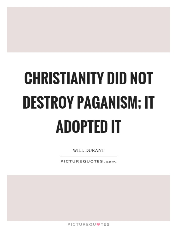 Christianity did not destroy paganism; it adopted it Picture Quote #1