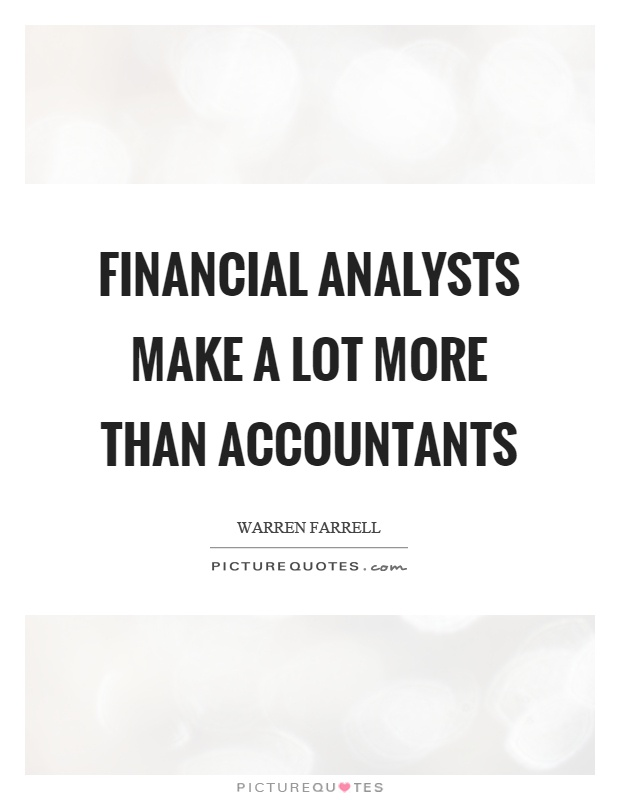 Financial analysts make a lot more than accountants Picture Quote #1