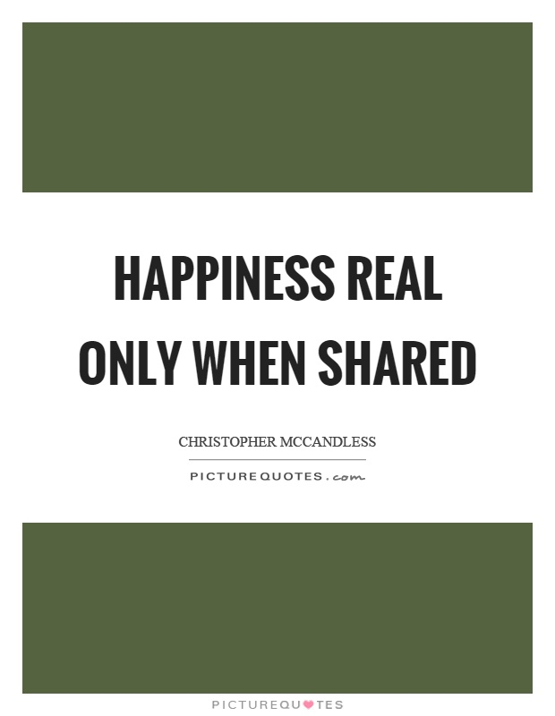 Happiness real only when shared Picture Quote #1