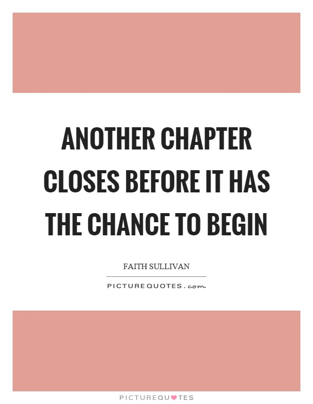 Another chapter closes before it has the chance to begin Picture Quote #1