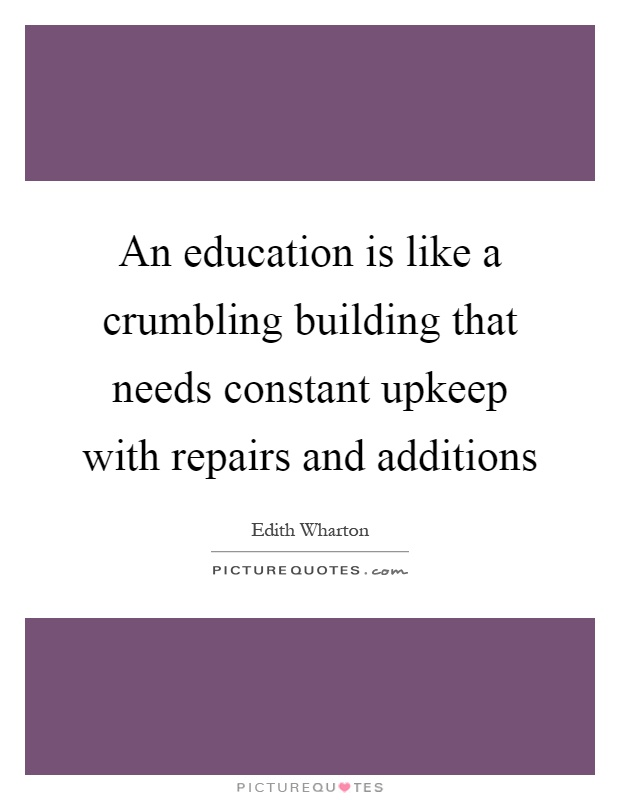 An education is like a crumbling building that needs constant upkeep with repairs and additions Picture Quote #1