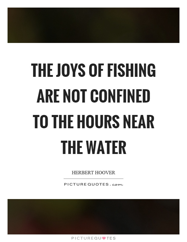 The joys of fishing are not confined to the hours near the water Picture Quote #1