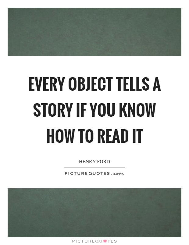 Every object tells a story if you know how to read it Picture Quote #1