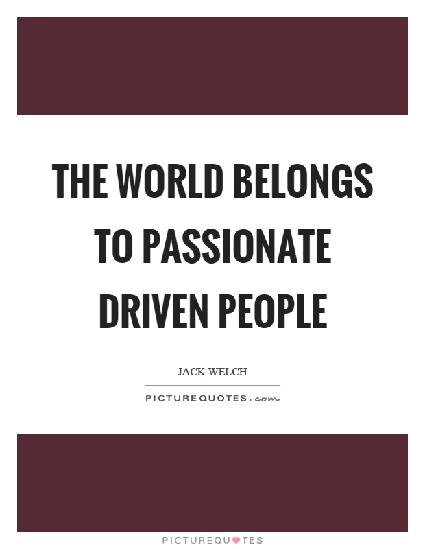 The world belongs to passionate driven people Picture Quote #1