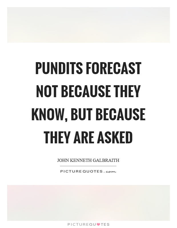 Pundits forecast not because they know, but because they are asked Picture Quote #1