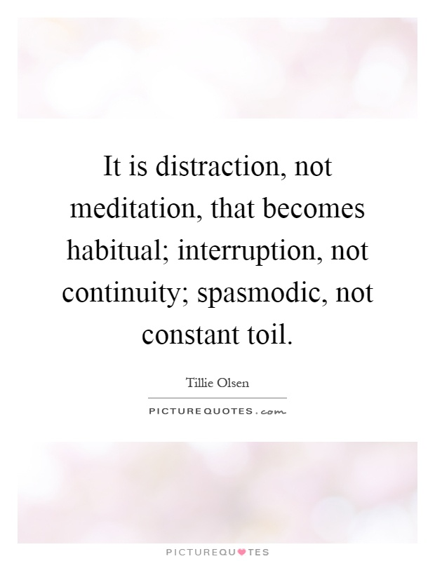 It is distraction, not meditation, that becomes habitual; interruption, not continuity; spasmodic, not constant toil Picture Quote #1