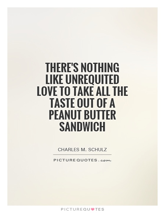 Unrequited Love Quotes Peanut Butter Quotes Charles M Schulz Quotes