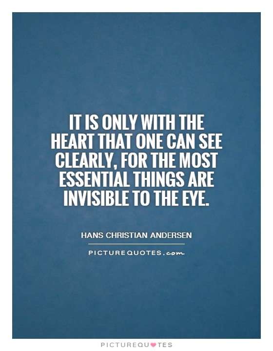 It Is Only With The Heart That One Can See Clearly, For