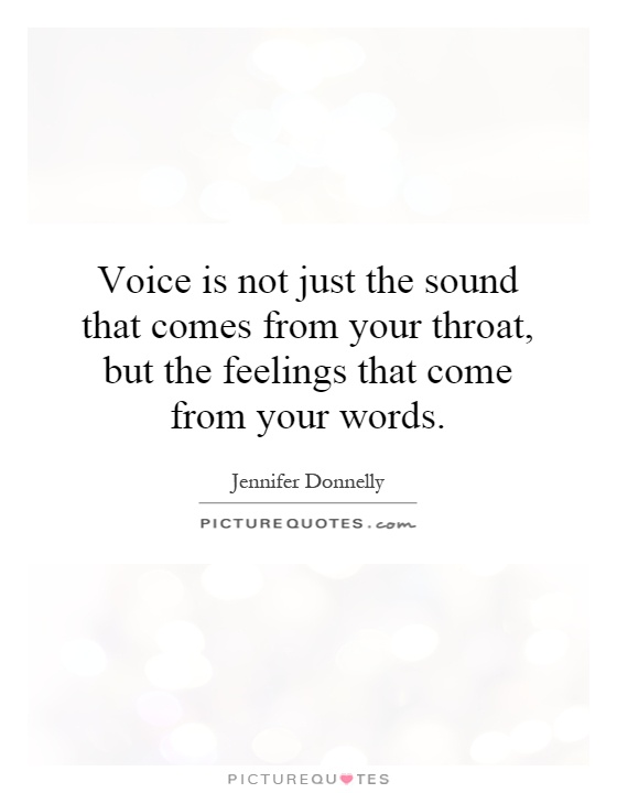 Voice is not just the sound that comes from your throat, but the feelings that come from your words Picture Quote #1