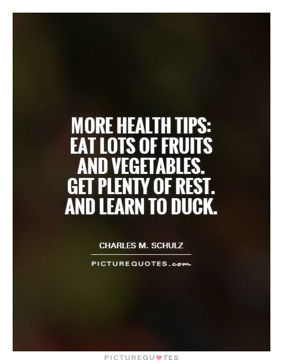 More health tips: Eat lots of fruits and vegetables. Get plenty of rest. And learn to duck Picture Quote #1