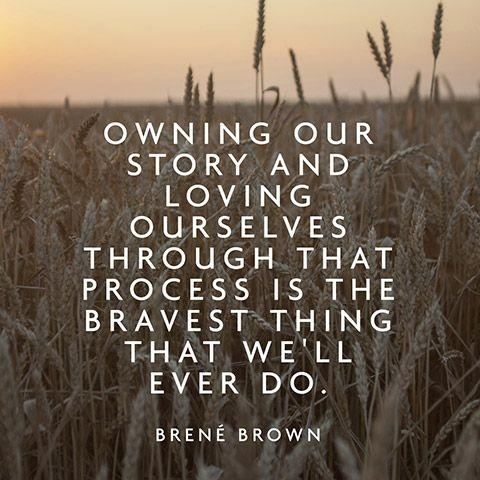 I now see how owning our story and loving ourselves through that process is the bravest thing that we will ever do Picture Quote #2