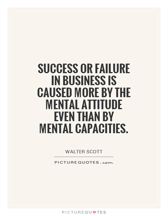 Success or failure in business is caused more by the mental attitude even than by mental capacities Picture Quote #1