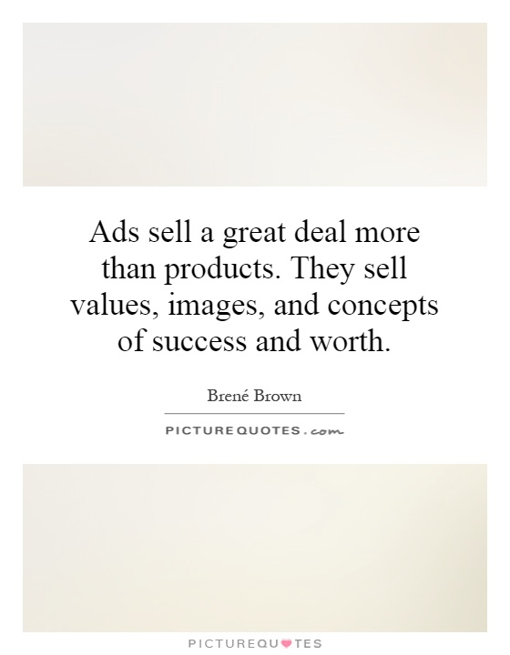 Ads sell a great deal more than products. They sell values, images, and concepts of success and worth Picture Quote #1