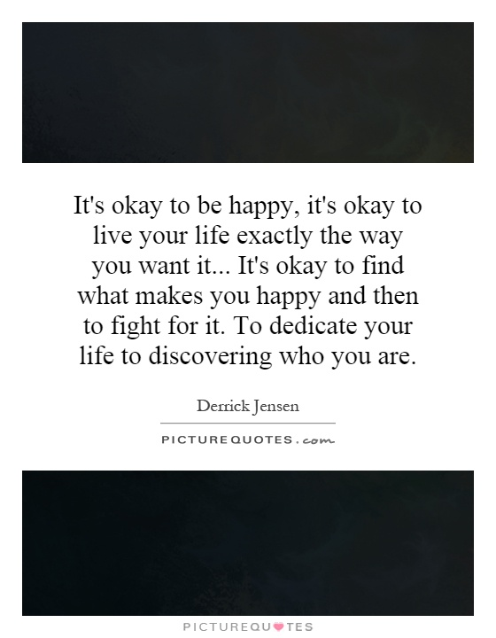 It 39 S Okay To Be Happy It 39 S Okay To Live Your Life Exactly The Picture Quotes