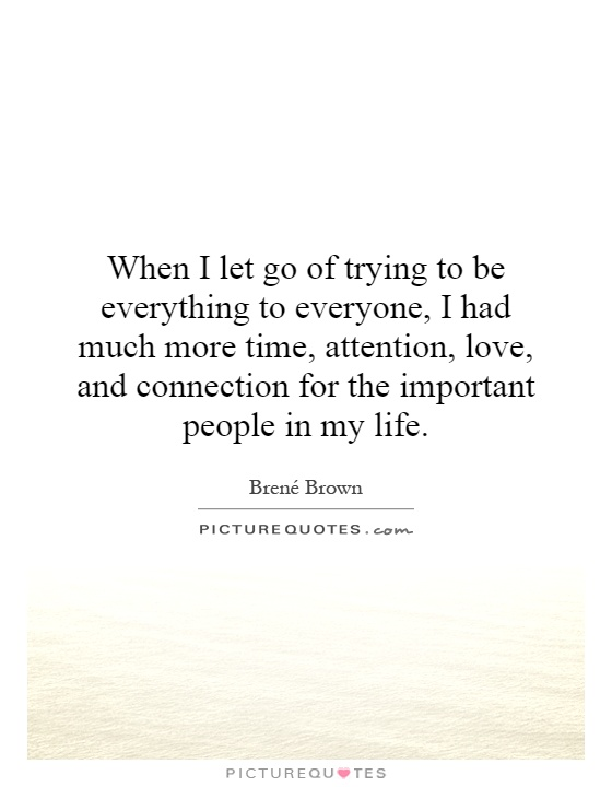 When I let go of trying to be everything to everyone, I had ...