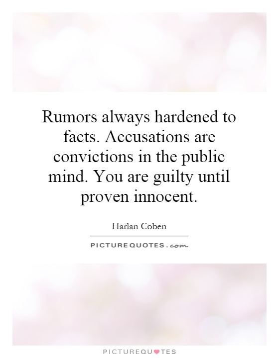 Always Guilty Helpfulharrie Source Coyotemange See: Rumors Always Hardened To Facts. Accusations Are