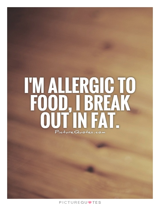 I'm allergic to food, I break out in fat Picture Quote #1