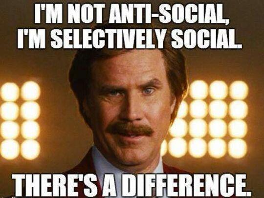 I'm not anti social, I'm selectively social. There's a difference Picture Quote #1