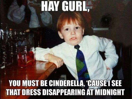 Hay gurl, you must be Cinderella, cause I see that dress disappearing at midnight Picture Quote #1