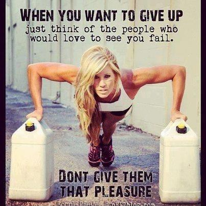 When you want to give up just think of all the people who would love to see you fail. Don't give them that pleasure Picture Quote #1