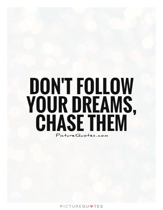 Don't follow your dreams, chase them Picture Quote #1