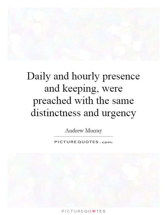 Daily and hourly presence and keeping, were preached with the same distinctness and urgency Picture Quote #1
