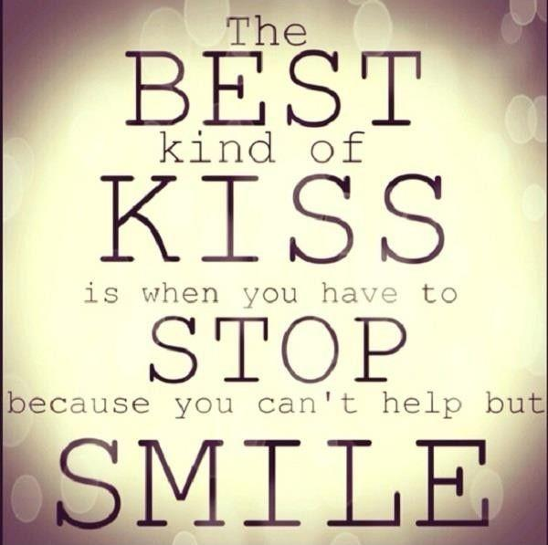 The best kind of kiss is when you have to stop because you can't help but smile Picture Quote #1