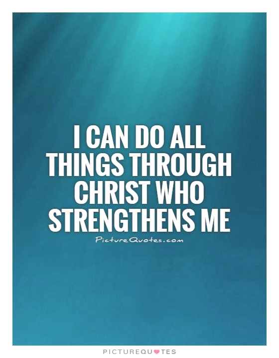 I can do all things through Christ who strengthens me Picture Quote #1