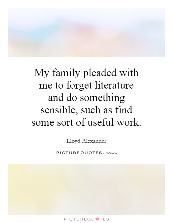 My family pleaded with me to forget literature and do ...