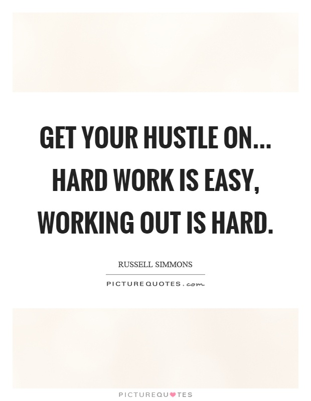 Get your hustle on... Hard work is easy, working out is hard Picture Quote #1