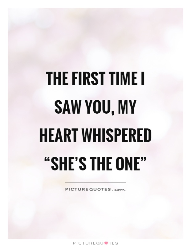 "The first time I saw you, my heart whispered ""she's the one"" Picture Quote #1"