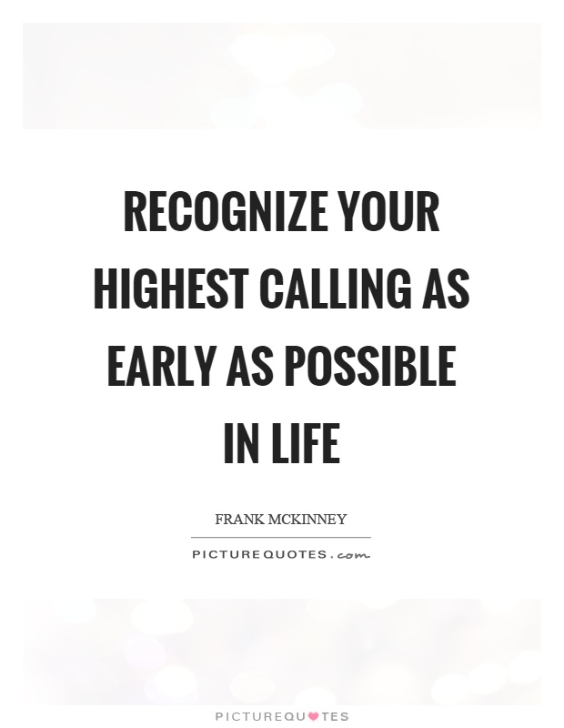 Recognize your highest calling as early as possible in life Picture Quote #1