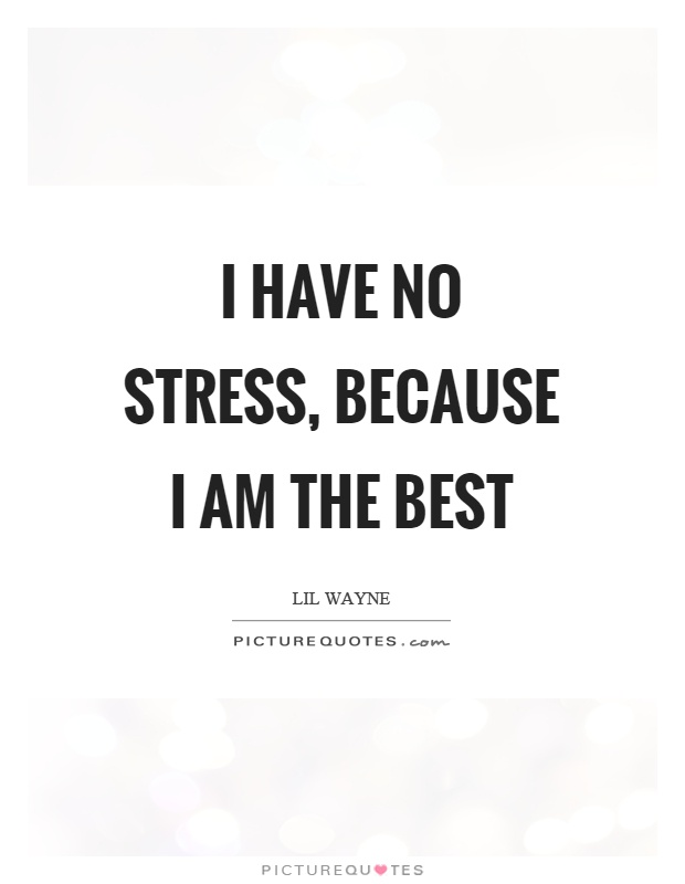 I am the best quotes sayings i am the best picture quotes - I am in stress ...