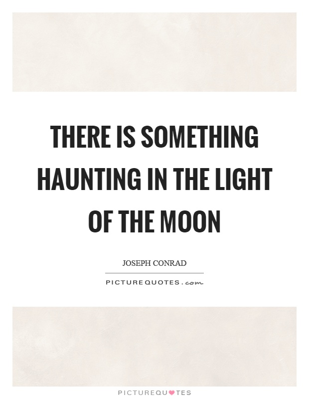 There is something haunting in the light of the moon Picture Quote #1