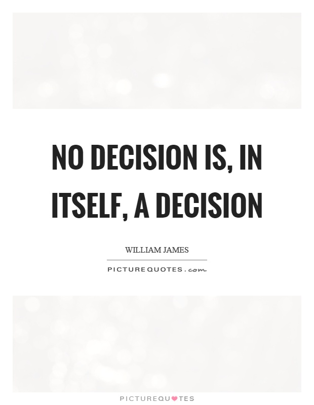 No decision is, in itself, a decision Picture Quote #1