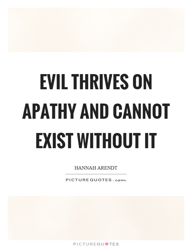 Evil thrives on apathy and cannot exist without it Picture Quote #1