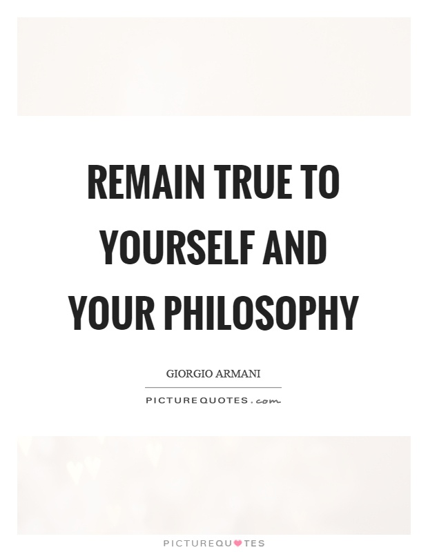 Remain true to yourself and your philosophy Picture Quote #1