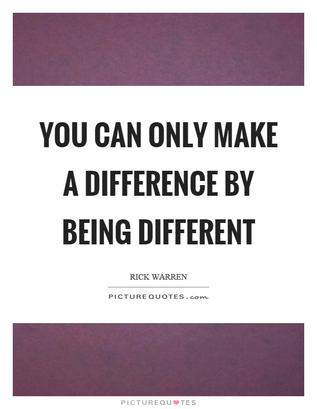 You can only make a difference by being different Picture Quote #1