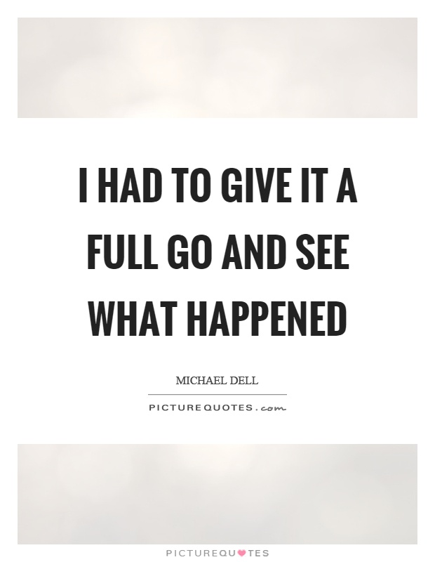 I had to give it a full go and see what happened Picture Quote #1