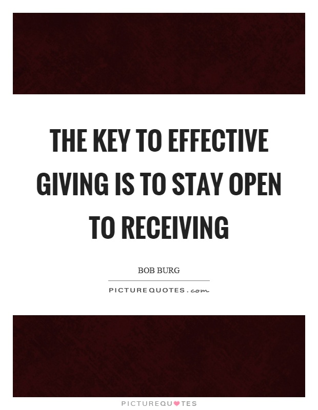 The key to effective giving is to stay open to receiving Picture Quote #1