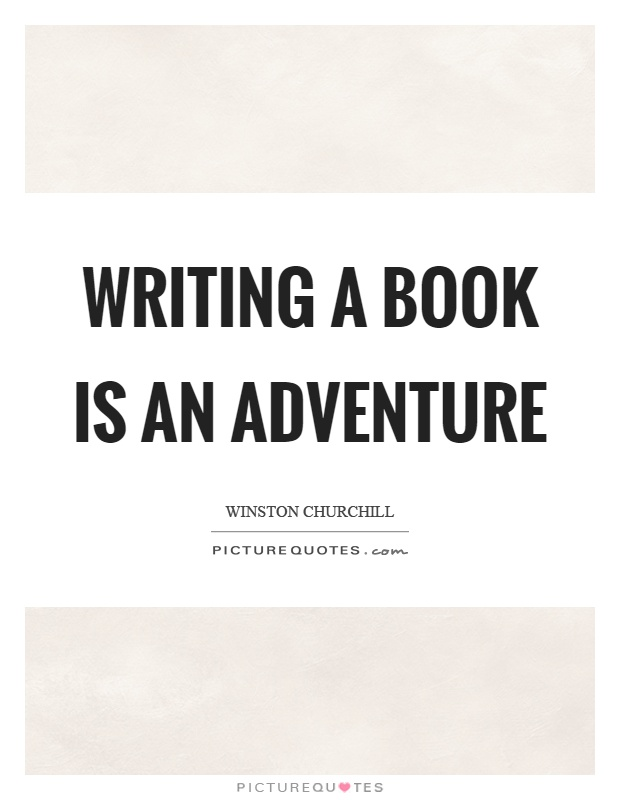 Writing a book is an adventure Picture Quote #1