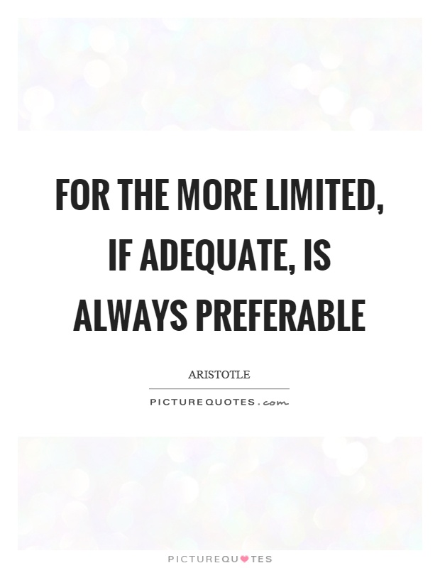 For the more limited, if adequate, is always preferable Picture Quote #1