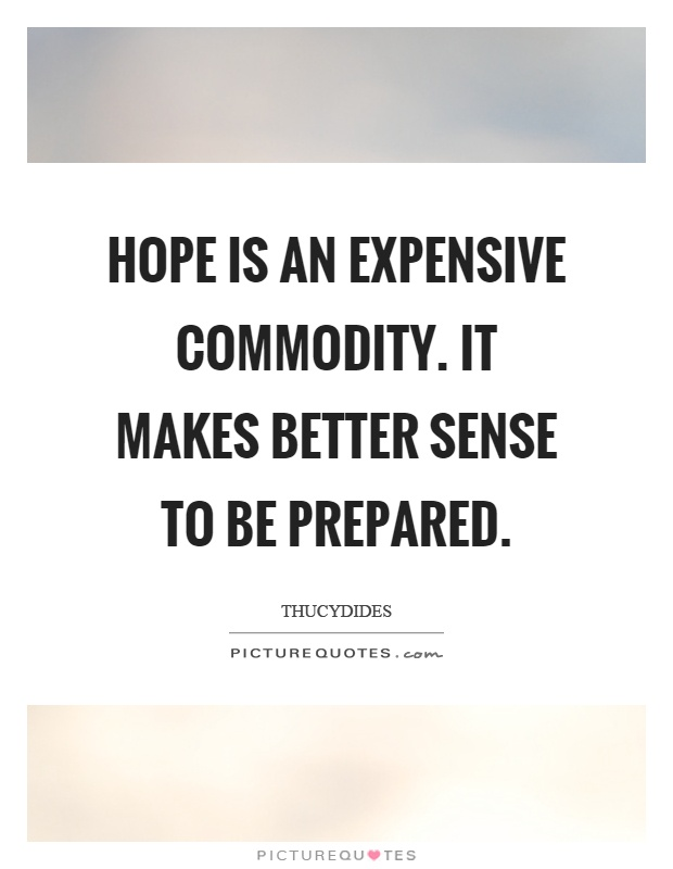 Hope is an expensive commodity. It makes better sense to be prepared Picture Quote #1
