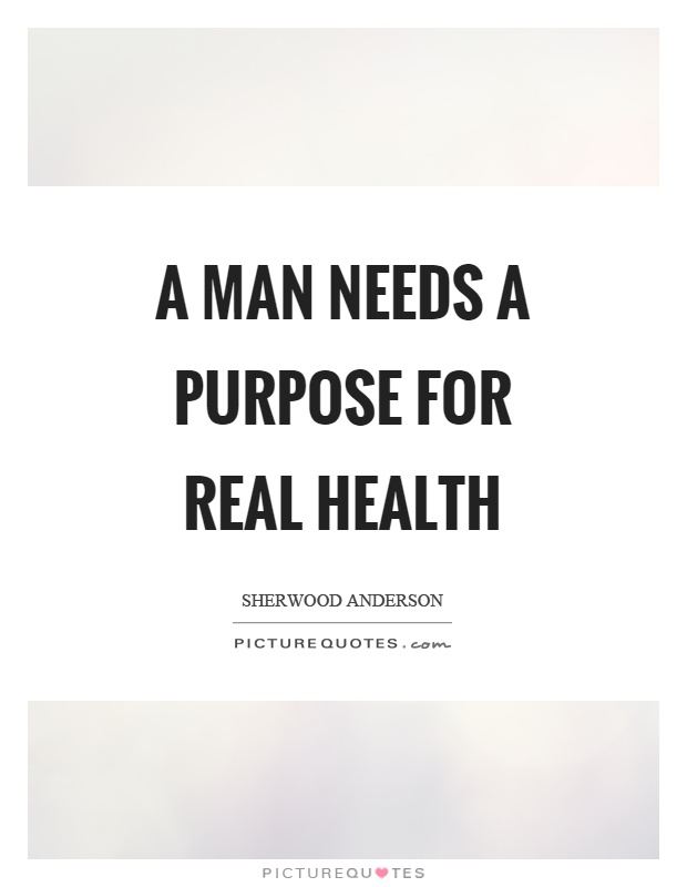A man needs a purpose for real health Picture Quote #1