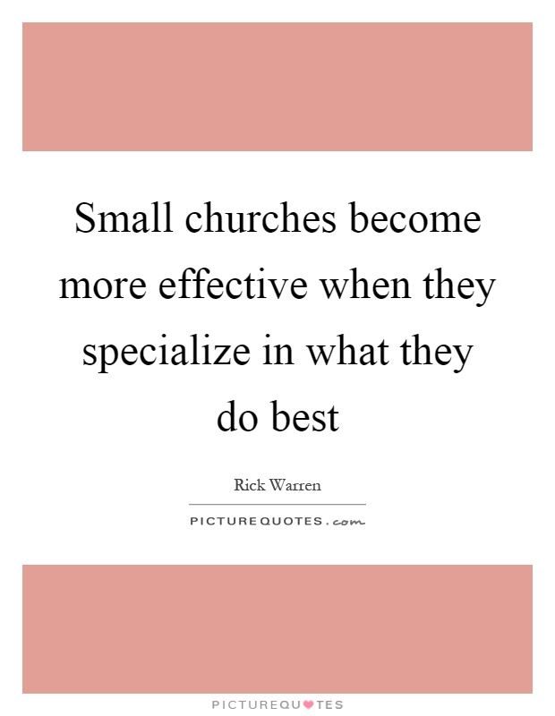 Small churches become more effective when they specialize in what they do best Picture Quote #1